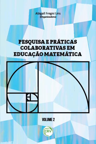 Capa do livro: PESQUISA E PRÁTICAS COLABORATIVAS EM EDUCAÇÃO MATEMÁTICA<BR> VOLUME II