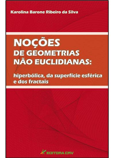 Capa do livro: NOÇÕES DE GEOMETRIAS NÃO EUCLIDIANAS:<br>hiperbólica, da superfície esférica e dos fractais