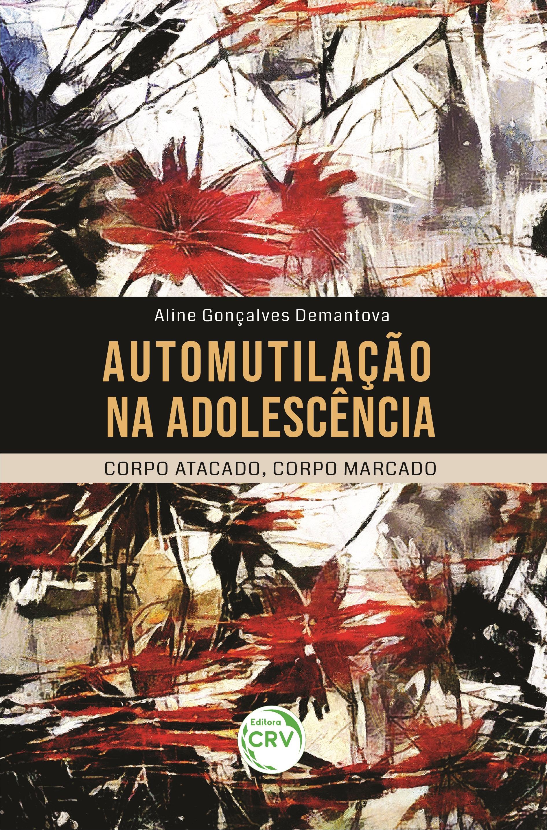Capa do livro: AUTOMUTILAÇÃO NA ADOLESCÊNCIA: <br>corpo atacado, corpo marcado