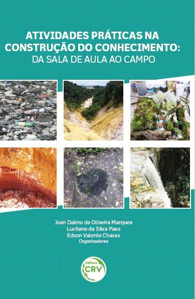 Capa do livro: ATIVIDADES PRÁTICAS NA CONSTRUÇÃO DO CONHECIMENTO:<br> da sala de aula ao campo