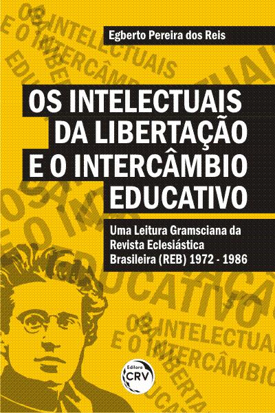 Capa do livro: OS INTELECTUAIS DA LIBERTAÇÃO E O INTERCÂMBIO EDUCATIVO: <br>uma leitura gramsciana da Revista Eclesiástica Brasileira (1972 - 1986)