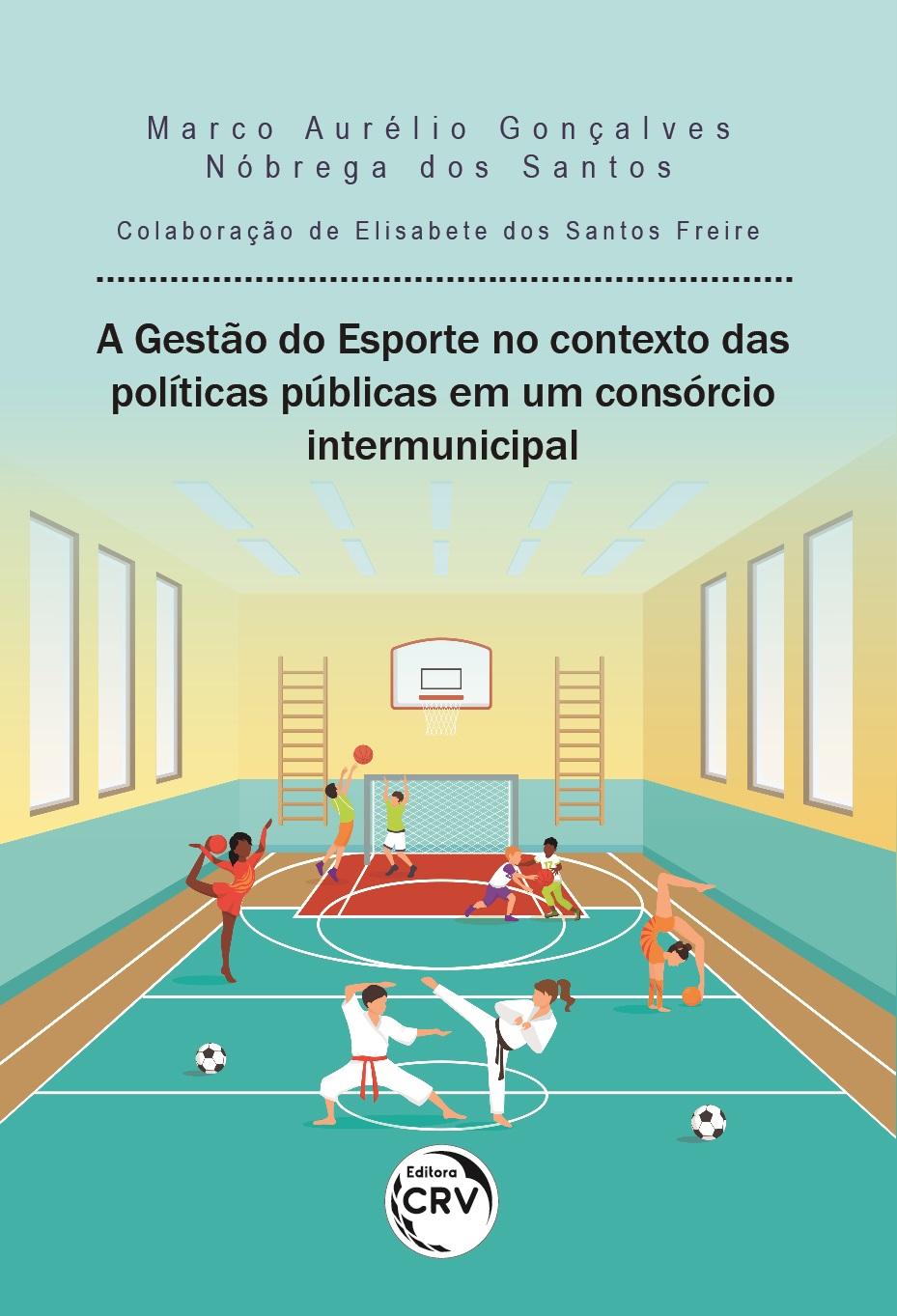 Capa do livro: A GESTÃO DO ESPORTE NO CONTEXTO DAS POLÍTICAS PÚBLICAS EM UM CONSÓRCIO INTERMUNICIPAL