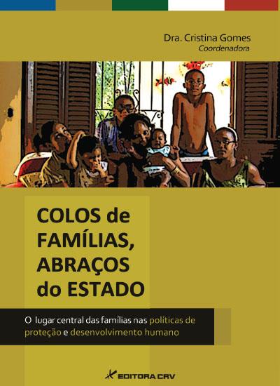 Capa do livro: COLOS DE FAMÍLIAS, ABRAÇOS DO ESTADO.<br>O lugar central das famílias nas políticas de proteção e desenvolvimento humano