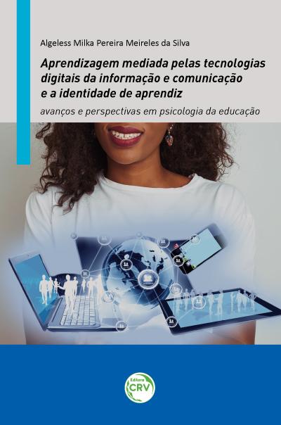 Capa do livro: APRENDIZAGEM MEDIADA PELAS TECNOLOGIAS DIGITAIS DA INFORMAÇÃO E COMUNICAÇÃO E A IDENTIDADE DE APRENDIZ: <br>avanços e perspectivas em psicologia da educação