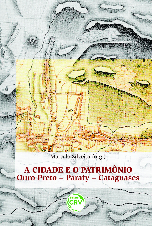 Capa do livro: A CIDADE E O PATRIMÔNIO:<br> Ouro Preto, Paraty, Cataguases
