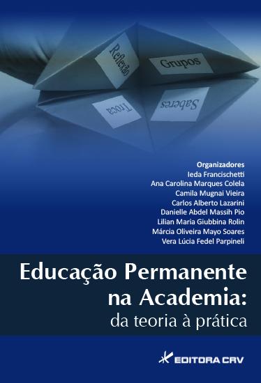 Capa do livro: EDUCAÇÃO PERMANENTE NA ACADEMIA:<BR> da teoria à prática