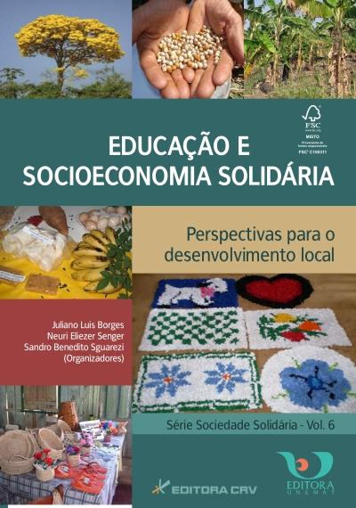 Capa do livro: EDUCAÇÃO E SOCIOECONOMIA SOLIDÁRIA<br>Perspectivas para o Desenvolvimento Local<br>Série Sociedade Solidária - Vol. 6
