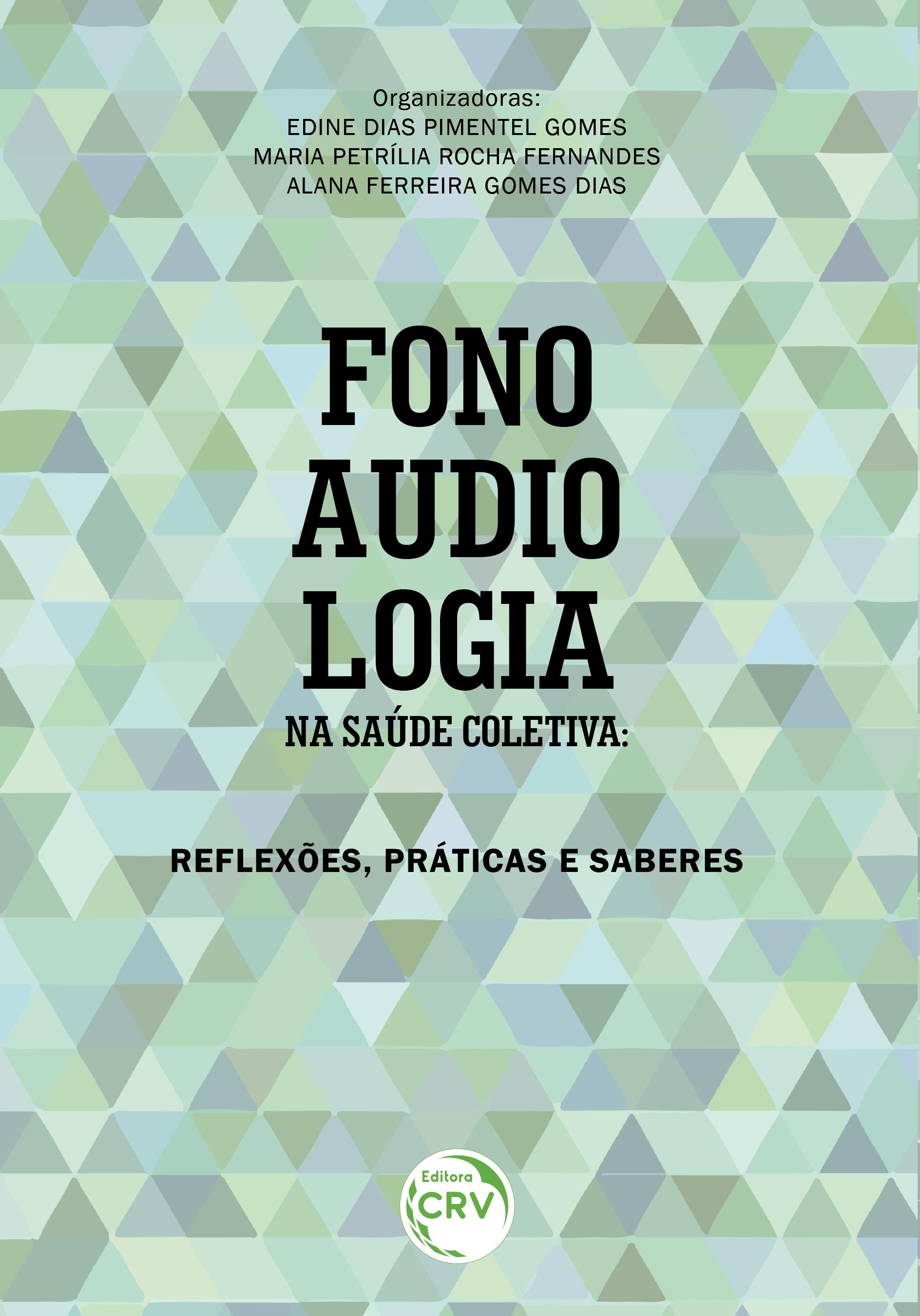Capa do livro: FONOAUDIOLOGIA NA SAÚDE COLETIVA:<br> reflexões, práticas e saberes