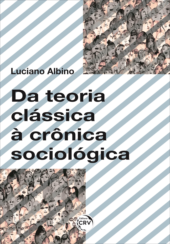 Capa do livro: DA TEORIA CLÁSSICA À CRÔNICA SOCIOLÓGICA