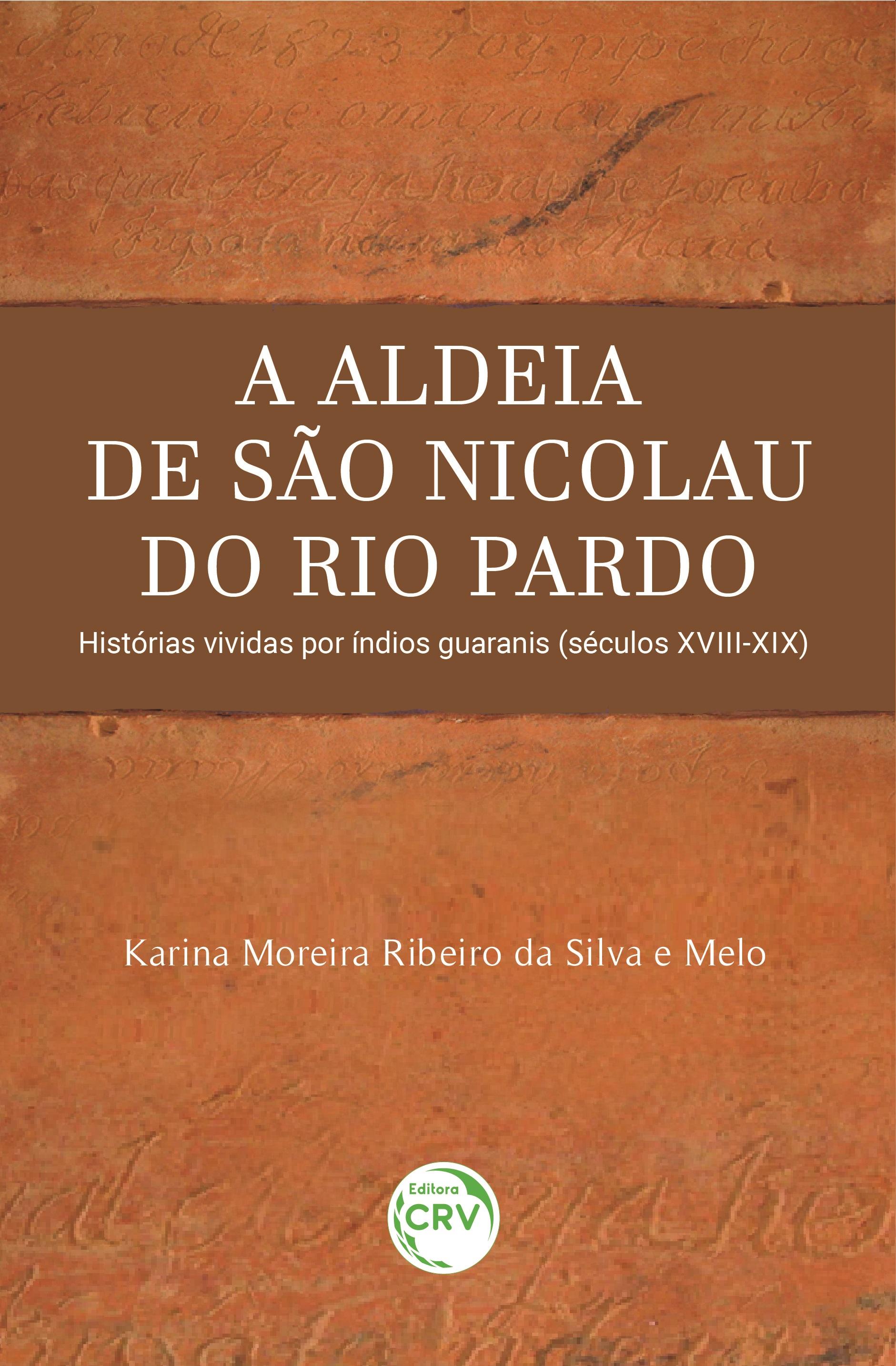 Capa do livro: A ALDEIA DE SÃO NICOLAU DO RIO PARDO:<br> Histórias vividas por índios guaranis (séculos XVIII-XIX)