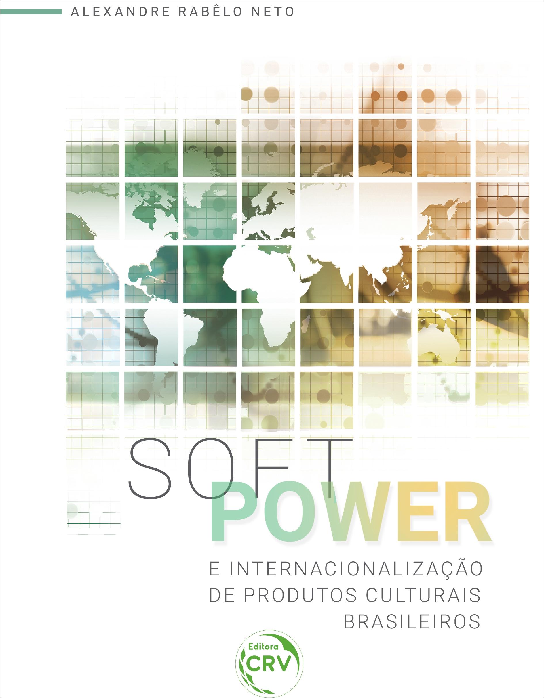 Capa do livro: SOFT POWER E INTERNACIONALIZAÇÃO DE PRODUTOS CULTURAIS BRASILEIROS