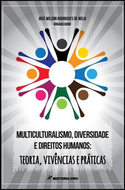 Capa do livro: MULTICULTURALISMO, DIVERSIDADE E DIREITOS HUMANOS:<br>teorias, vivências e práticas