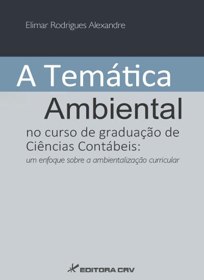 Capa do livro: A TEMÁTICA AMBIENTAL NO CURSO DE GRADUAÇÃO DE CIÊNCIAS CONTÁBEIS:<br>um enfoque sobre a ambientalização curricular