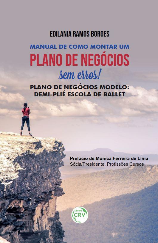 Capa do livro: MANUAL DE COMO MONTAR UM PLANO DE NEGÓCIOS SEM ERROS! PLANO DE NEGÓCIOS MODELO: <br>Demi-Plié Escola de Ballet