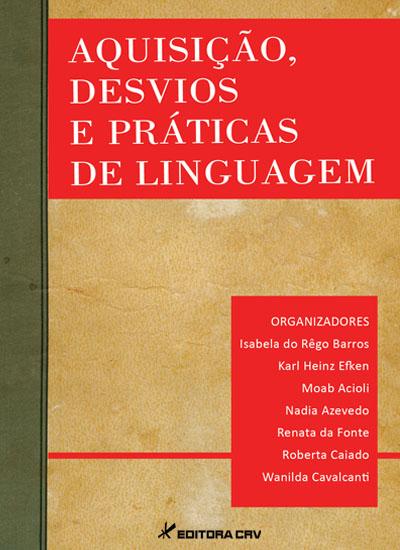 Capa do livro: AQUISIÇÃO, DESVIOS E PRÁTICAS DE LINGUAGEM