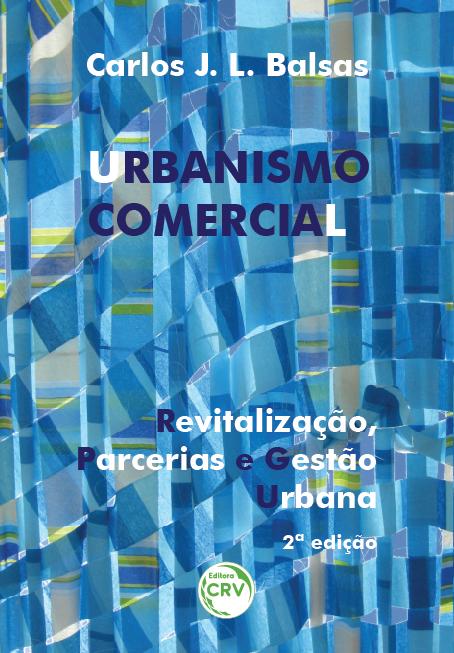 Capa do livro: URBANISMO COMERCIAL – REVITALIZAÇÃO, PARCERIAS E GESTÃO URBANA<br> 2ª edição
