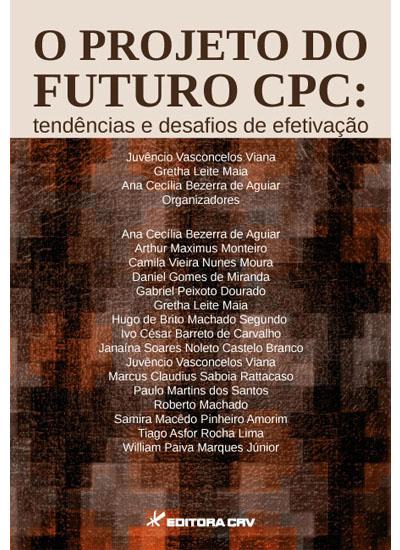 Capa do livro: O PROJETO DO FUTURO CPC:<BR>tendências e desafios de efetivação