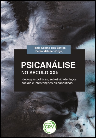 Capa do livro: PSICANÁLISE NO SÉCULO XXI:<br>ideologias políticas, subjetividade, laços sociais e intervenções psicanalíticas