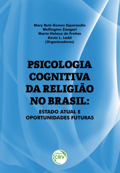 Capa do livro: PSICOLOGIA COGNITIVA DA RELIGIÃO NO BRASIL: <br> estado atual e oportunidades futuras