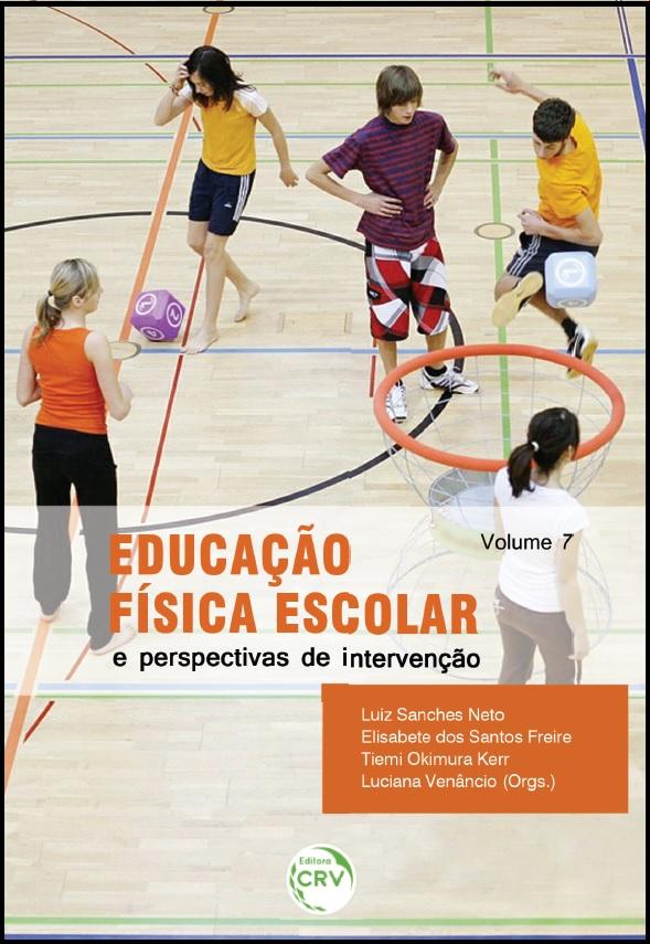 Capa do livro: EDUCAÇÃO FÍSICA ESCOLAR E PERSPECTIVAS DE INTERVENÇÃO<br>Volume 7