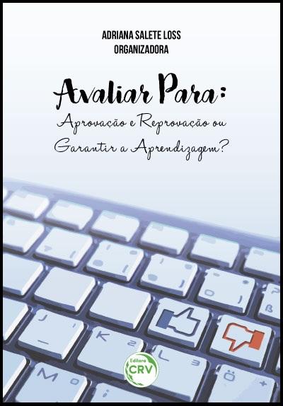 Capa do livro: AVALIAR PARA:<br>aprovação e reprovação ou garantir a aprendizagem?