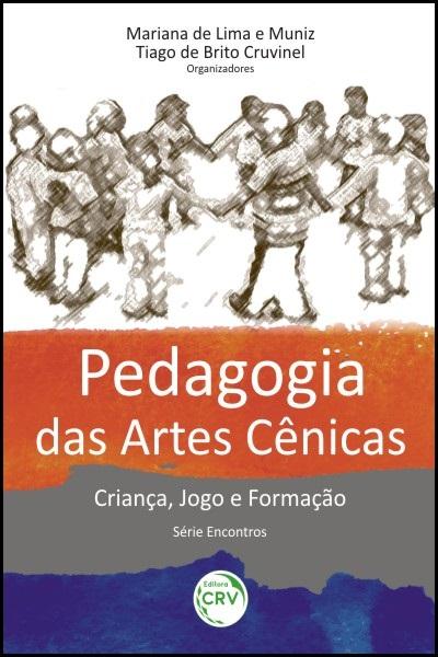 Capa do livro: PEDAGOGIA DAS ARTES CÊNICAS:<br>criança, jogo e formação<br> Série Encontros <br> Volume 1