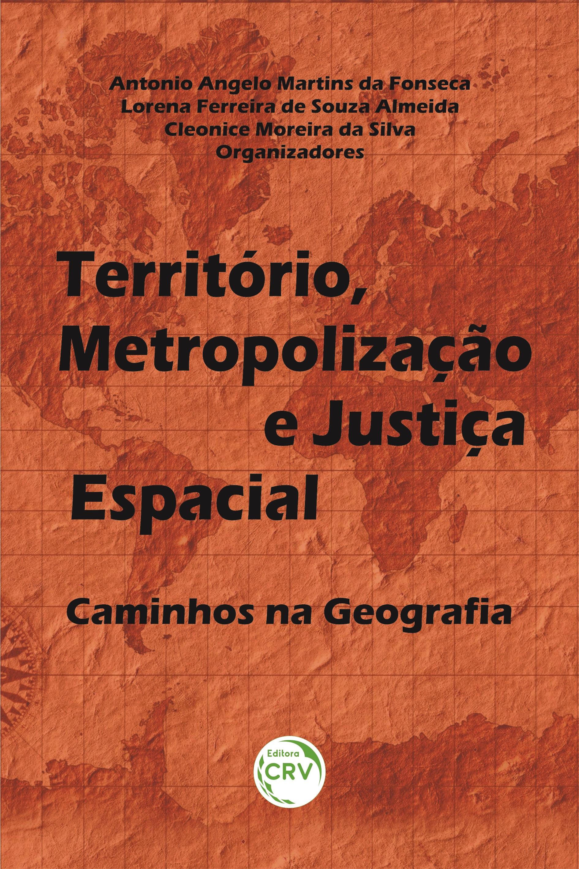 Capa do livro: TERRITÓRIO, METROPOLIZAÇÃO E JUSTIÇA ESPACIAL:  <br>caminhos na geografia