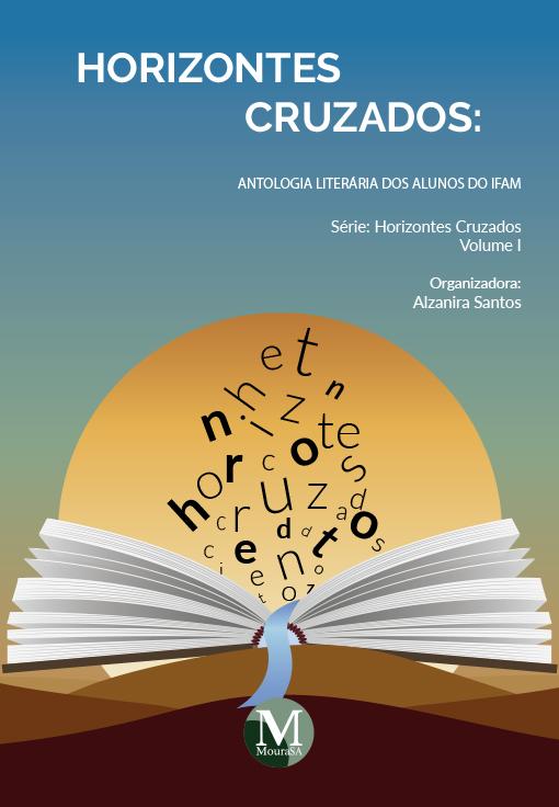Capa do livro: HORIZONTES CRUZADOS<br>Antologia Literária dos Alunos do IFAM<br>Série Horizontes Cruzados<br>Volume I
