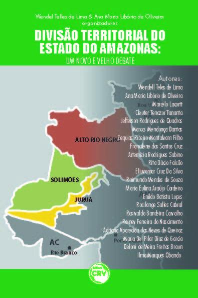 Capa do livro: DIVISÃO TERRITORIAL DO ESTADO DO AMAZONAS:<br> um novo e velho debate