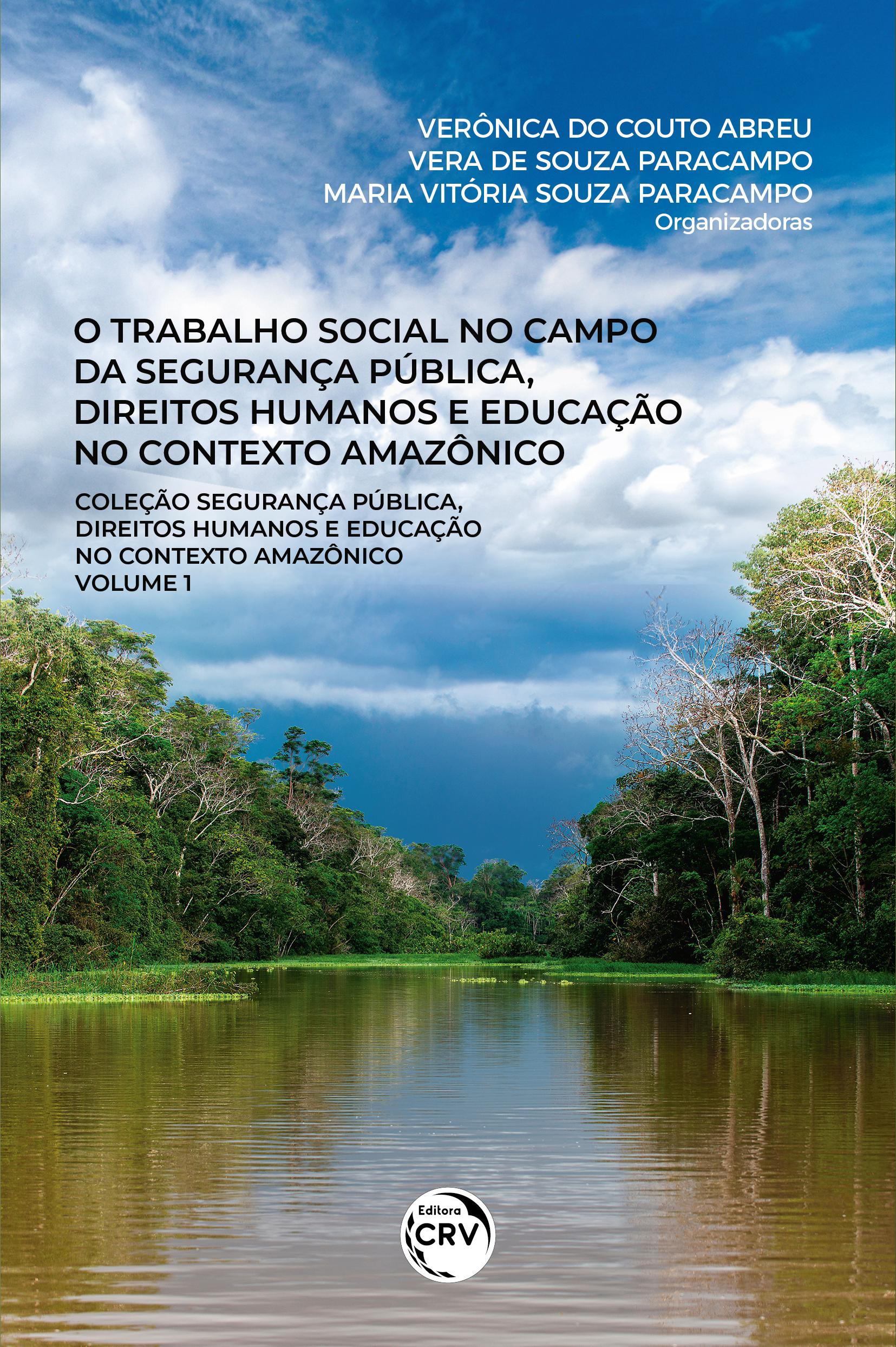Capa do livro: O TRABALHO SOCIAL NO CAMPO DA SEGURANÇA PÚBLICA, DIREITOS HUMANOS E EDUCAÇÃO NO CONTEXTO AMAZÔNICO <br>Coleção Segurança pública, direitos humanos e educação no contexto amazônico <br>Volume 1