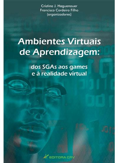 Capa do livro: AMBIENTES VIRTUAIS DE APRENDIZAGEM:<br>dos sistemas de gerenciamento aos games e à realidade virtual