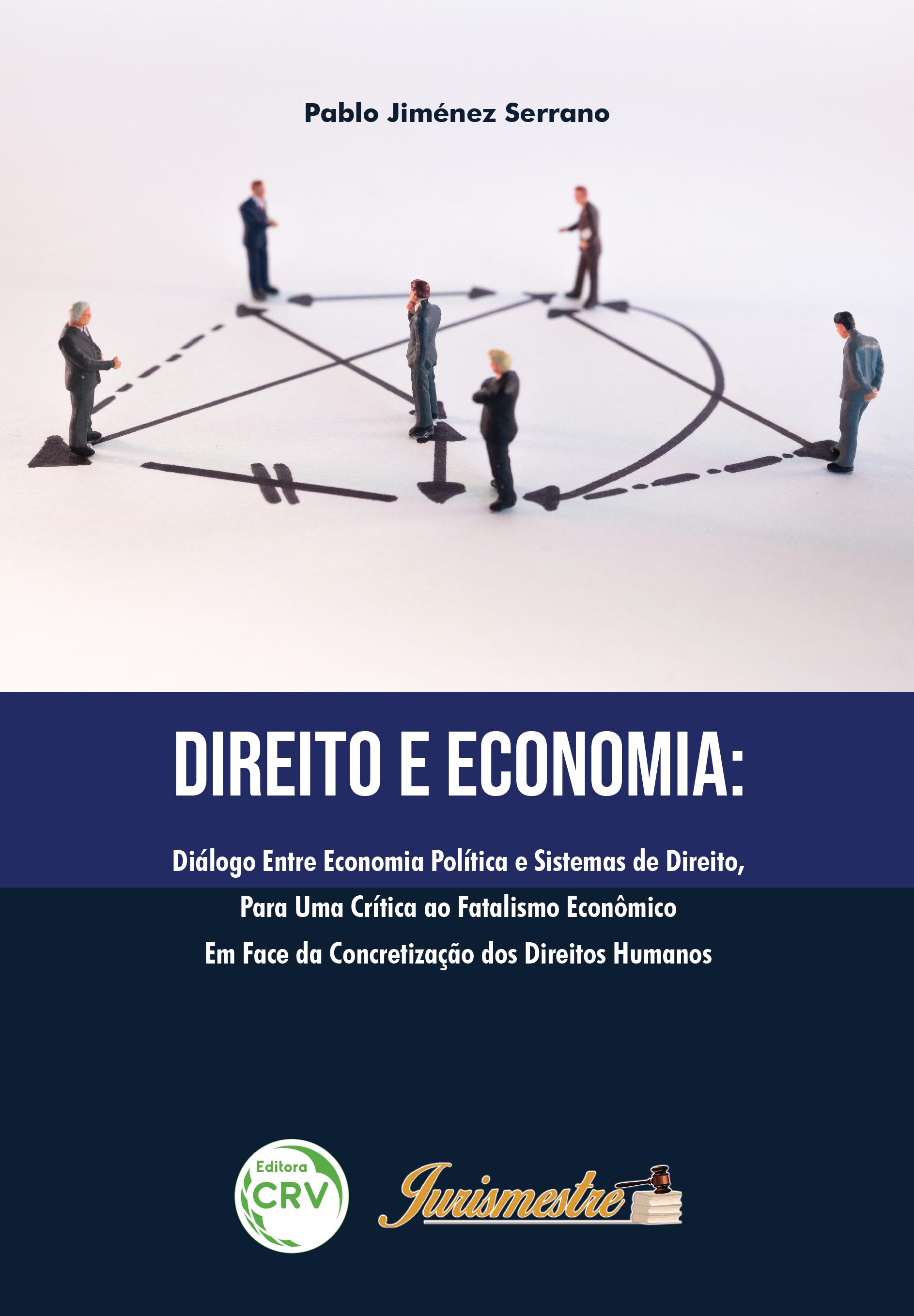 Capa do livro: DIREITO E ECONOMIA: <br> diálogo entre economia política e sistemas de direito, para uma crítica ao fatalismo econômico em face da concretização dos direitos humanos