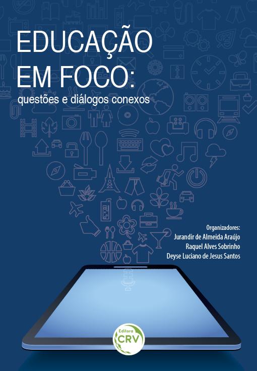 Capa do livro: EDUCAÇÃO EM FOCO:<br>questões e diálogos conexos