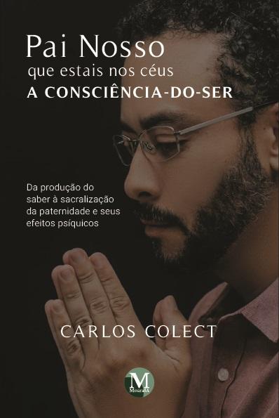 Capa do livro: PAI NOSSO QUE ESTAIS NOS CÉUS: <br>A Consciência-do-Ser <br>Da produção do saber à sacralização da paternidade e seus efeitos psíquicos