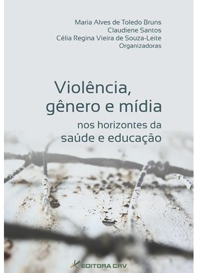 Capa do livro: VIOLÊNCIA, GÊNERO E MÍDIA NOS HORIZONTES DA SAÚDE E EDUCAÇÃO