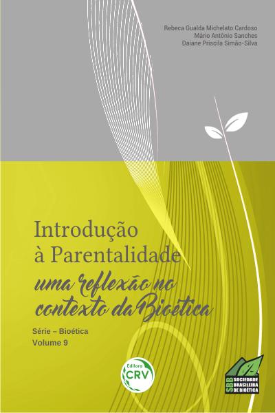 Capa do livro: INTRODUÇÃO À PARENTALIDADE: <br>uma reflexão no contexto da Bioética - Série Bioética Volume 9