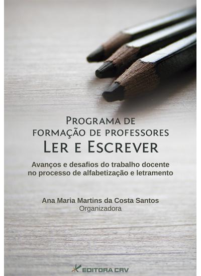 Capa do livro: PROGRAMA DE FORMAÇÃO DE PROFESSORES LER E ESCREVER<br>Avanços e desafios do trabalho docente no processo de alfabetização e letramento
