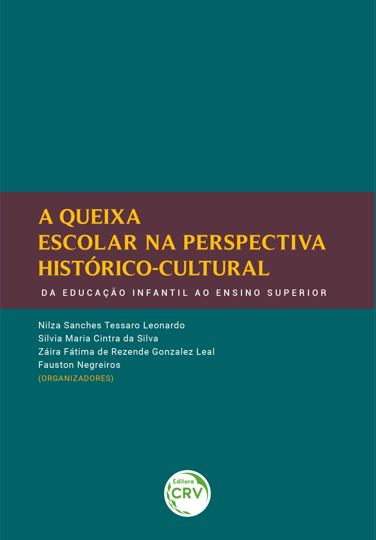 Capa do livro: A QUEIXA ESCOLAR NA PERSPECTIVA HISTÓRICO-CULTURAL: <br>da educação infantil ao ensino superior