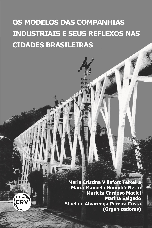 Capa do livro: OS MODELOS DAS COMPANHIAS INDUSTRIAIS E SEUS REFLEXOS NAS CIDADES BRASILEIRAS