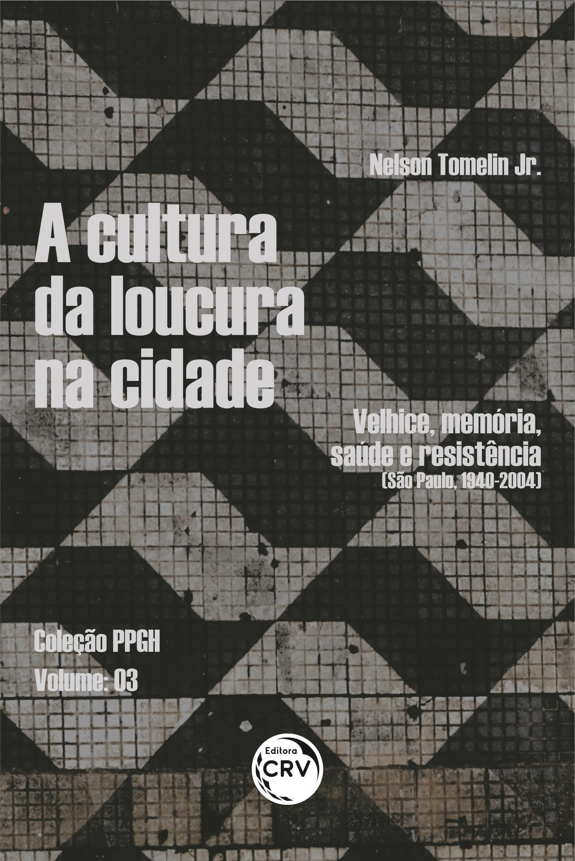 Capa do livro: A CULTURA DA LOUCURA NA CIDADE:<br> velhice, memória, saúde e resistência (São Paulo, 1940-2004). <br><br>Coleção PPGH – Volume 03