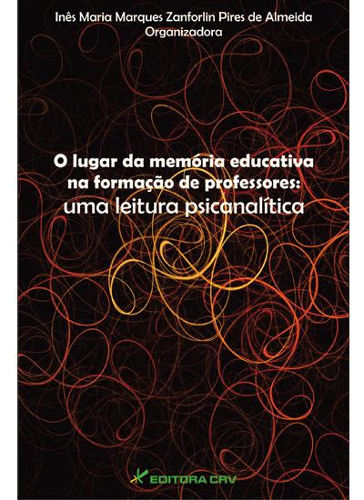 Capa do livro: O LUGAR DA MEMÓRIA EDUCATIVA NA FORMAÇÃO DE PROFESSORES:<br>uma leitura psicanálitica