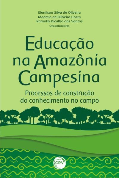 Capa do livro: EDUCAÇÃO NA AMAZÔNIA CAMPESINA:<br>processos de construção do conhecimento no campo