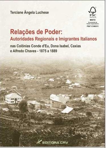 Capa do livro: RELAÇÕES DE PODER:<br>autoridades regionais e imigrantes Italianos nas Colônias Conde d'EU, Dona Isabel, caxias e  Alfredo Chaves  1875 A 1889