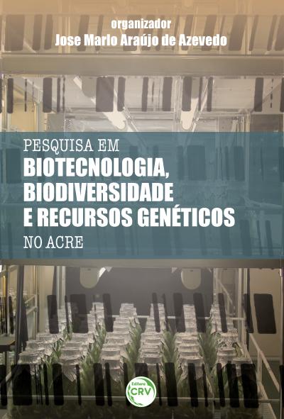 Capa do livro: PESQUISAS EM BIOTECNOLOGIA, BIODIVERSIDADE E RECURSOS GENÉTICOS NO ACRE