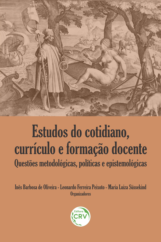 Capa do livro: ESTUDOS DO COTIDIANO, CURRÍCULO E FORMAÇÃO DOCENTE: <br>questões metodológicas, políticas e epistemológicas