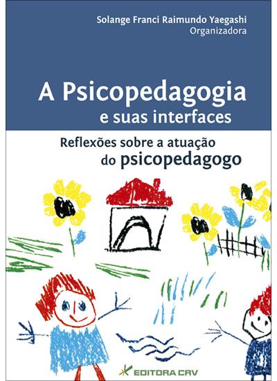 Capa do livro: A PSICOPEDAGOGIA E SUAS INTERFACES<BR>Reflexões Sobre a Atuação do Psicopedagogo