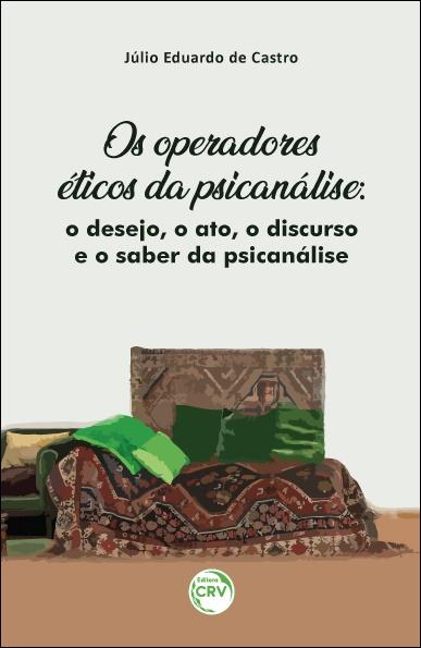 Capa do livro: OS OPERADORES ÉTICOS DA PSICANÁLISE: <br>o desejo, o ato, o discurso e o saber da psicanálise