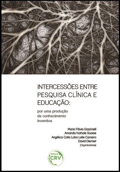Capa do livro: INTERCESSÕES ENTRE PESQUISA CLÍNICA E EDUCAÇÃO:<br>por uma produção de conhecimento inventiva