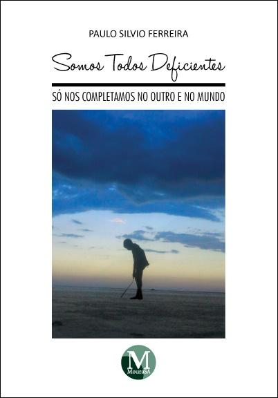 Capa do livro: SOMOS TODOS DEFICIENTES. SÓ NOS COMPLETAMOS NO OUTRO E NO MUNDO