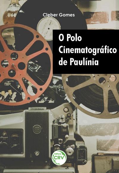 Capa do livro: O POLO CINEMATOGRÁFICO DE PAULÍNIA